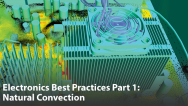 Electronics Best Practices Part 2: Natural Convection Analyses