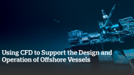 Using CFD to Support the Design and Operation of Offshore Vessels