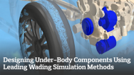 Designing Under-Body Components Using Leading Wading Simulation Methods