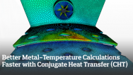 Better Metal-Temperature Calculations Faster with Conjugate Heat Transfer (CHT) and CFD
