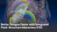 Better Designs Faster with Integrated Fluid-Structure Interaction (FSI)