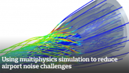 Using multiphysics simulation to reduce airport noise challenges