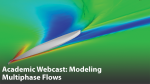 Academic Webcast: Modeling Multiphase Flows using STAR-CCM+