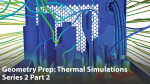 Geometry Preparation for Electronics Thermal Simulations Series 2 Part 2