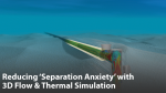 Reducing 'Separation Anxiety' with 3D Flow & Thermal Simulation