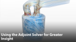 Using the Adjoint Solver to Gain Greater Insight into Product Behavior