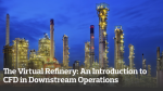 The Virtual Refinery: An Introduction to CFD in Downstream (Refining and Petrochemical) Operations