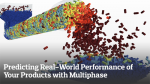 Predicting the Real-World Performance of Your Products with Multiphase Simulations
