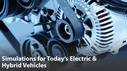 Innovations in Engineering Simulation for Today's Electric & Hybrid Vehicles