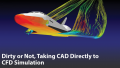 Dirty or Not, Taking CAD Directly to CFD Simulation…The Easy Way!