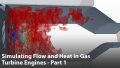 Simulating Flow & Heat in Gas Turbine Engines - Part 1