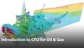 Introduction to CFD for Oil & Gas