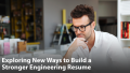 Exploring New Ways to Build a Stronger Engineering Resume