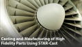 Casting and Manufacturing Simulation of High Fidelity Parts  Using STAR-Cast