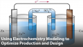 Using Electrochemistry Modeling to Optimize Production and Design