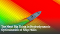 The Next Big Thing in Hydrodynamic Optimization of Ship Hulls