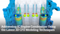 Addressing IC Engine Combustion, Emissions and Performance Using the Latest 3D CFD Modeling Techniques